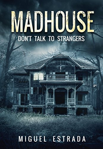 Madhouse: A Suspenseful Horror by Miguel Estrada
