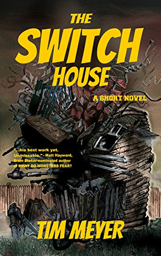 The Switch House: A Short Novel by Tim Meyer