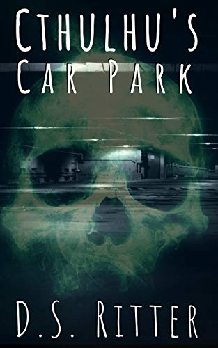 Cthulhu's Car Park (Third Shift Book 1) by D.S. Ritter