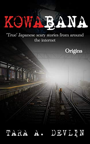 Kowabana: 'True' Japanese scary stories from around the internet: Origins by Tara A. Devlin