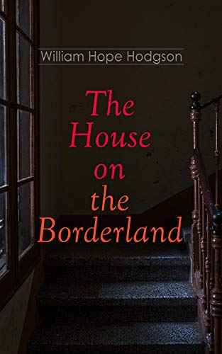 The House on the Borderland: Gothic Horror Novel by William Hope Hodgson