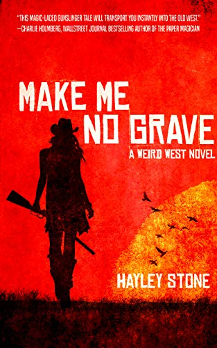 Make Me No Grave: A Weird West Novel by Hayley Stone