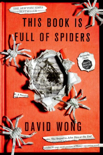 This Book Is Full of Spiders: Seriously, Dude, Don't Touch It (John Dies at the End 2) by David Wong