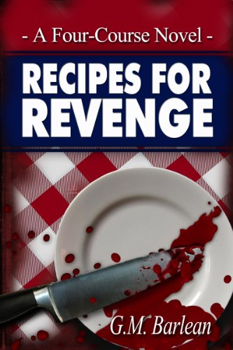 Recipes For Revenge, A Four-Course Novel by G. M. Barlean