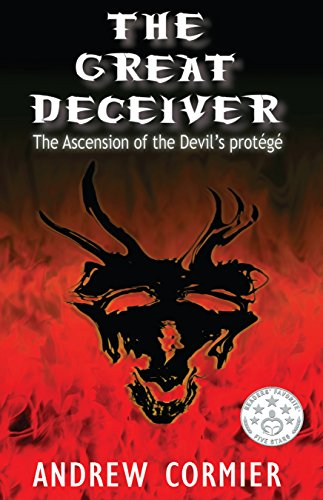The Great Deceiver: The Ascension of the Devil's Protege by Andrew Cormier
