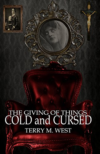 The Giving of Things Cold & Cursed by Terry M. West