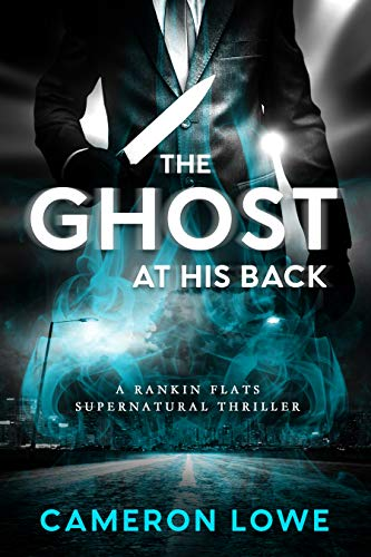 The Ghost at His Back (Rankin Flats Supernatural Thrillers Book 1) by Cameron Lowe