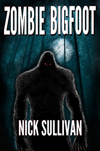Zombie Bigfoot (Creature Quest Series Book 1) by Nick Sullivan