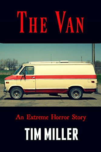The Van: An Extreme Horror Story by Tim Miller