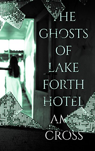 The Ghosts of Lakeforth Hotel by Amy Cross