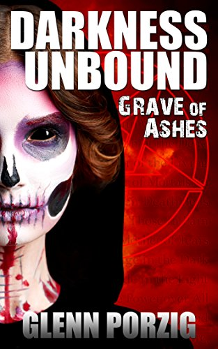 Darkness Unbound: Grave of Ashes: An Occult Thriller by Glenn Porzig