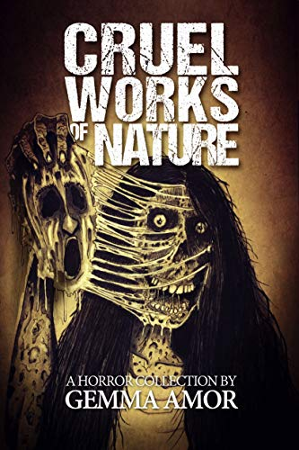 Cruel Works of Nature: 11 Illustrated Horror Novellas by Gemma Amor