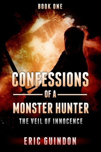 Confessions of a Monster Hunter 1: The Veil of Innocence by Eric Guindon
