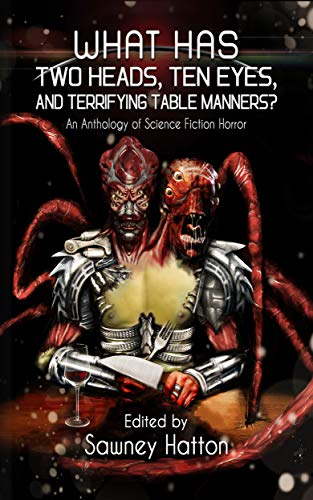 What Has Two Heads, Ten Eyes, and Terrifying Table Manners?: An Anthology of Science Fiction Horror by Thomas Kleaton
