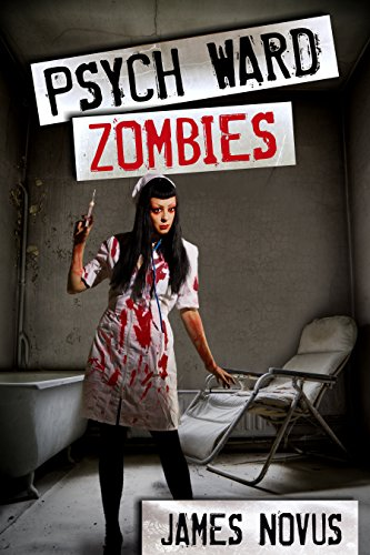 Psych Ward Zombies by James Novus