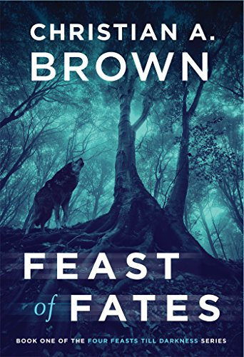 Feast of Fates: A Novel of Geadhain (Four Feasts till Darkness Book 1) by Christian A. Brown