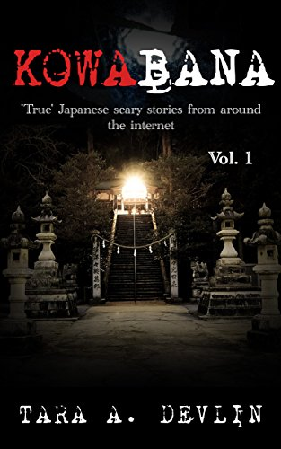Kowabana: 'True' Japanese scary stories from around the internet: Volume One by Tara A. Devlin