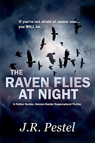 The Raven Flies at Night: A Father Gunter, Demon Hunter Supernatural Thriller by J.R. Pestel
