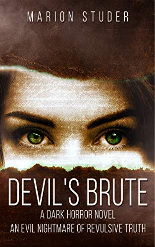 Devil's Brute: A Nightmare of Revulsive Truth by Marion Studer