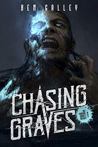 Chasing Graves (The Chasing Graves Trilogy Book 1) by Ben Galley