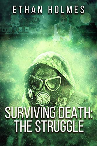 Surviving Death: The Struggle by Ethan Holmes