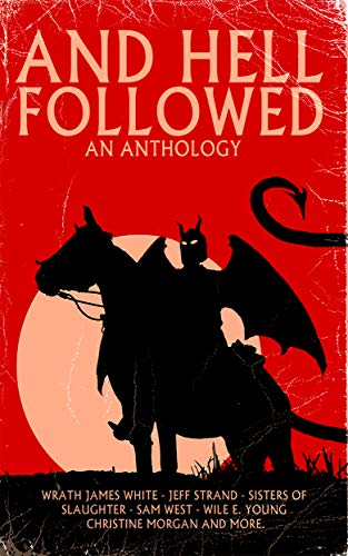 AND HELL FOLLOWED: An Anthology by Various Authors
