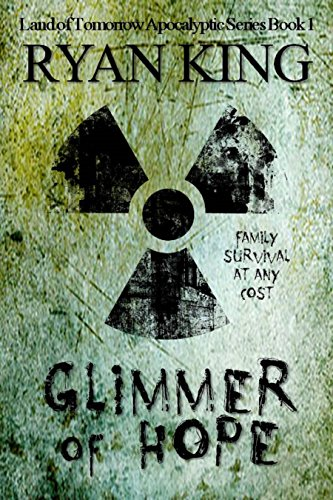 Glimmer of Hope: Book 1 of Post-Apocalyptic Series (Land of Tomorrow) by Ryan King