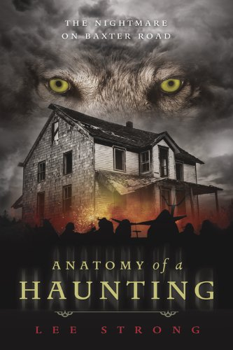 Anatomy of a Haunting: The Nightmare on Baxter Road by Lee Strong