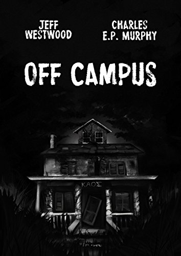 Off Campus: a coming of age horror novel by Charles E.P. Murphy
