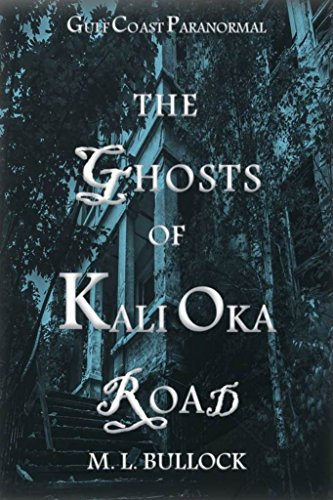 The Ghosts of Kali Oka Road (Gulf Coast Paranormal Book 1) by M.L. Bullock