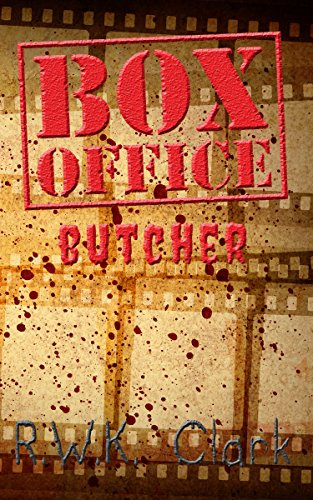 Box Office Butcher: Smash Hit by RWK Clark