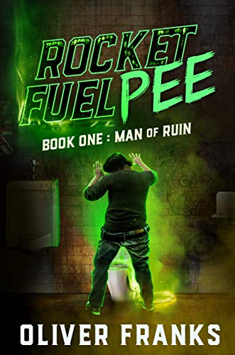 Rocket Fuel Pee: Man of Ruin by Oliver Franks