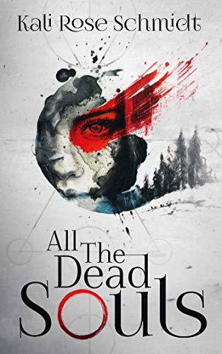 All the Dead Souls by Kali Rose Schmidt