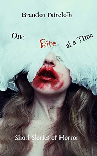One Bite at a Time: Short Stories of Horror by Brandon Faircloth