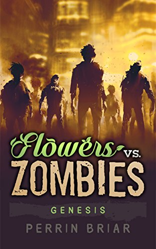 Flowers Vs. Zombies: Genesis: A Zombie Apocalypse Survival Series by Perrin Briar