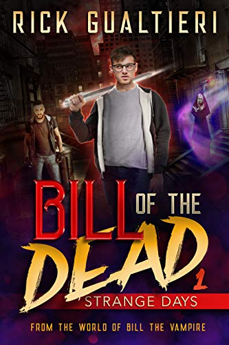 Strange Days (Bill of the Dead Book 1) by Rick Gualtieri