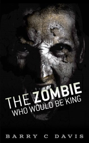The Zombie Who Would Be King by Barry Davis