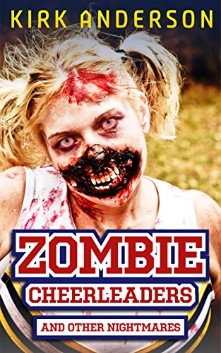 Zombie Cheerleaders: And Other Nightmares by Kirk Anderson