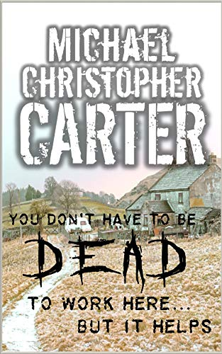 You don't have to be dead to work here...but it helps by Michael Christopher Carter
