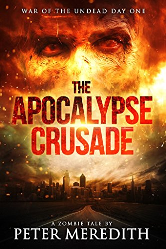 The Apocalypse Crusade War of the Undead Day One: A Zombie Tale by Peter Meredith  by Peter Meredith