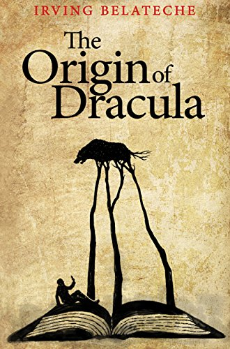 The Origin of Dracula by Irving Belateche