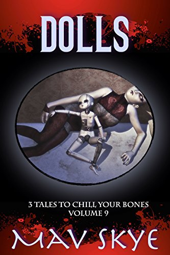 Dolls: A Horror Short Story Collection (3 Tales to Chill Your Bones Book 9) by Mav Skye