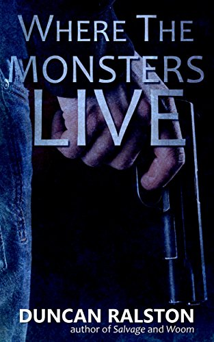 Where the Monsters Live: A Dark Revenge Thriller by Duncan Ralston