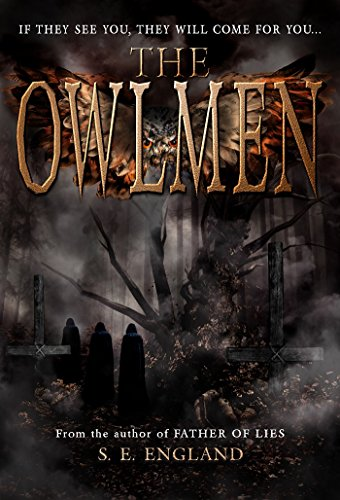 The Owlmen: If They See You They Will Come For You by Sarah England