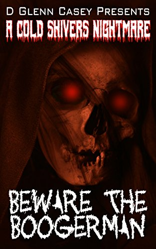 Beware The Boogerman (A Cold Shivers Nightmare Book 1)  by D Glenn Casey