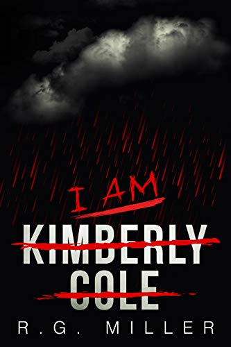 I Am Kimberly Cole: A Journey into Terror  by R.G. Miller