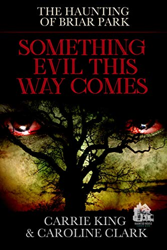 Something Evil This Way Comes: Haunted House (The Haunting of Briar Park Book 1)  by Carrie King