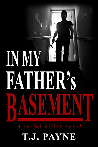 In My Father's Basement: A Serial Killer Novel by T.J. Payne