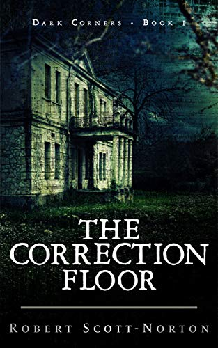 The Correction Floor (Dark Corners Book 1)  by Robert Scott-Norton