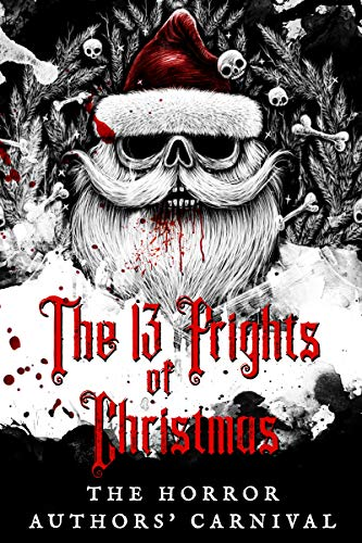 The 13 Frights of Christmas: The Horror Authors' Carnival  by Various Authors